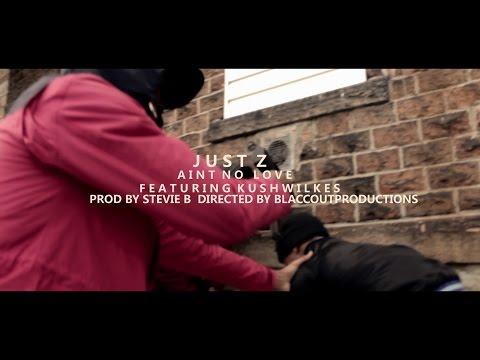 JustZ f/ Kush Wilkes - Aint No Love Prod By StevieB   @Blaccoutprod