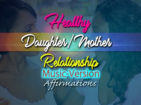 Healthy Happy Daughter Mother Relationship - with Uplifting Music - Super-Charged Affirmations