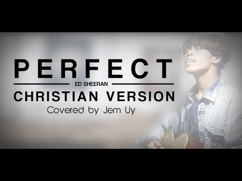 PERFECT (Ed Sheeran) Christian Version By Jem Uy Cover Acoustic