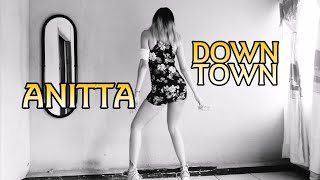 ANITTA FT. J BALVIN - DOWN TOWN - SEXY DANCE - BY DANIELA ARCE