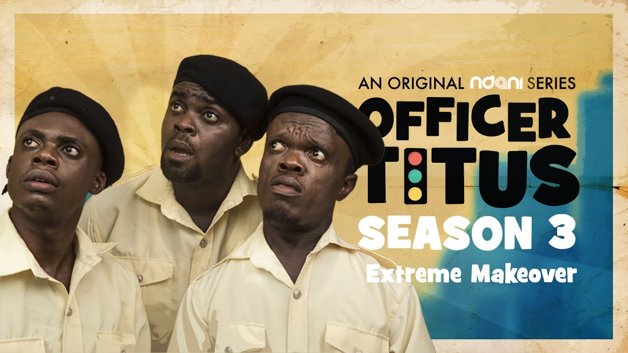 Officer Titus S3E7 : Oga Titus & The Gang Get An Extreme Makeover
