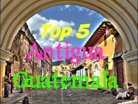 TOP 5 THINGS TO DO in ANTIGUA GUATEMALA | WHAT TO DO IN ANTIGUA GUATEMALA