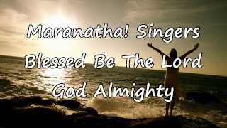 Maranatha! Singers - Blessed Be The Lord God Almighty [with lyrics]