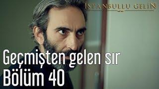 İstanbullu Gelin 40. Bölüm - Geçmişten Gelen Sır