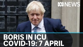 Coronavirus, 7 April: British PM Boris Johnson is moved to intensive care