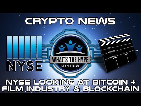 NYSE Looking at Bitcoin + Film Industry Integrating Blockchain (2018) - What's the Hype Crypto News