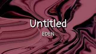 Download EDEN - untitled (lyrics) Mp3 and Videos
