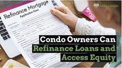 Condo Owners Can Refinance Loans and Access Equity | Ask a Lender