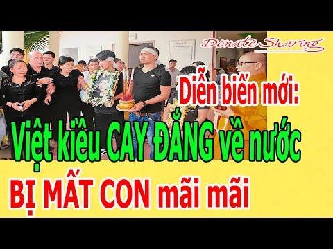 Diễn biến mới : Việt kiều C.A.Y Đ.Ắ.NG về nước B.Ị M.Ấ.T C.O.N m.ã.i m.ã.i