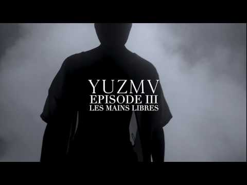 "YUZMV - Episode III - ""Les Mains libres"" (clip officiel)"