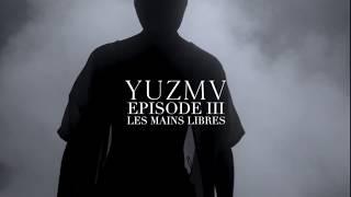"YUZMV - Episode III - ""Les Mains libres"" (clip officiel)"