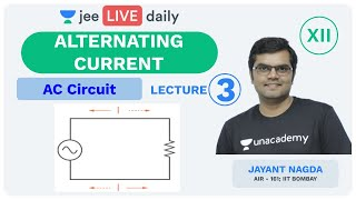 JEE Mains: Alternating Current - L 3 | Unacademy JEE  | IIT JEE Physics | Jayant Nagda