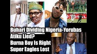 Buhari Vs Yorubas X Atiku Lied X Burna Boy Was Right X Super Eagles Lost