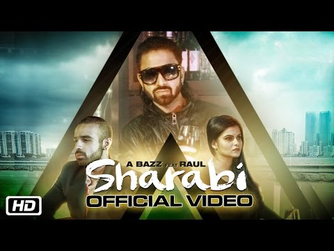 Sharabi | Official Video | A Bazz feat Raul | New Punjabi Songs 2016