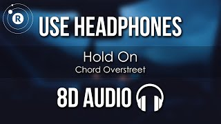 Chord Overstreet - Hold On (8D AUDIO)