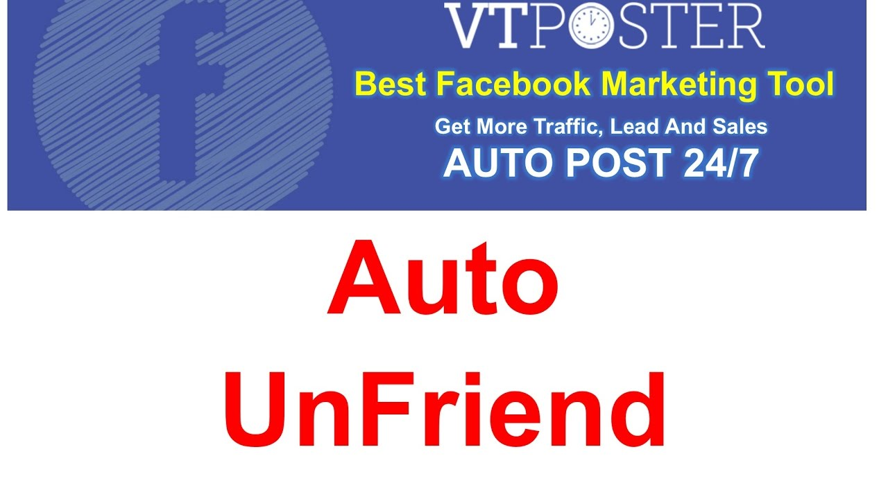 Auto UnFriend –  VT POSTER – BEST FACEBOOK MARKETING TOOL