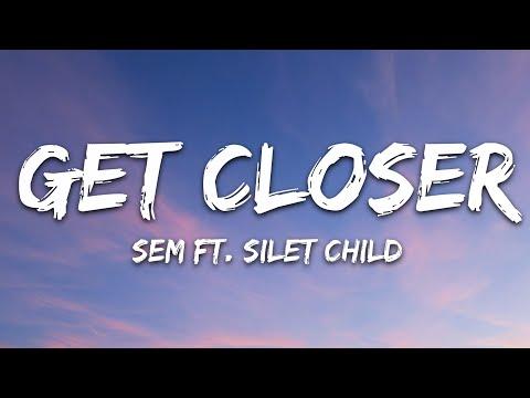 Sem - Get Closer Feat Silent Child