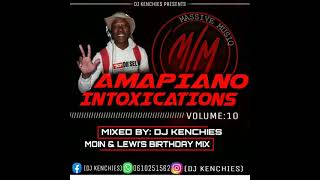Amapiano Intoxications Vol. 10 (Moin  Lewis Birthday Mix)