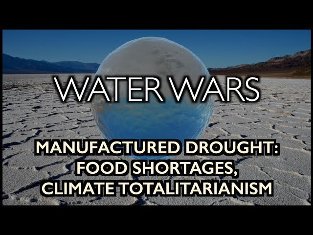 WATER WARS: Manufactured Drought to cause Food Shortages, Climate Totalitarianism