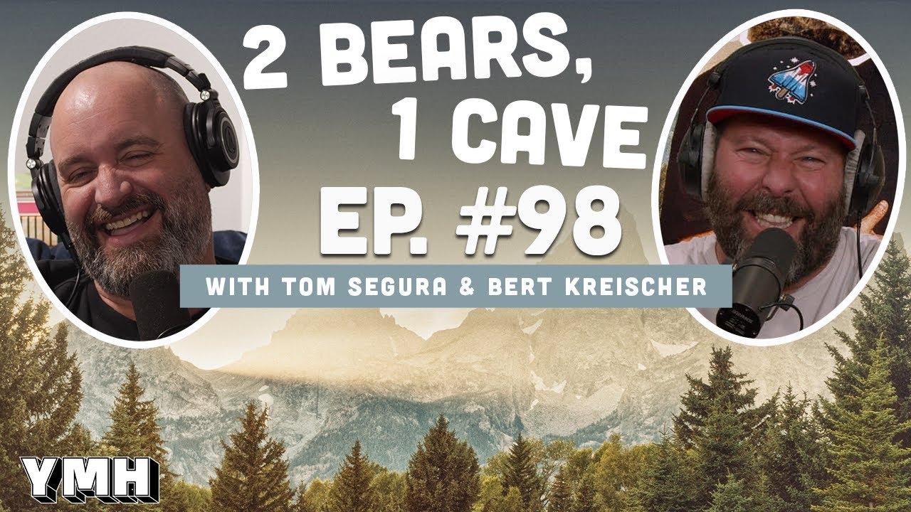Download Ep. 98 | 2 Bears, 1 Cave w/ Tom Segura & Bert Kreischer
