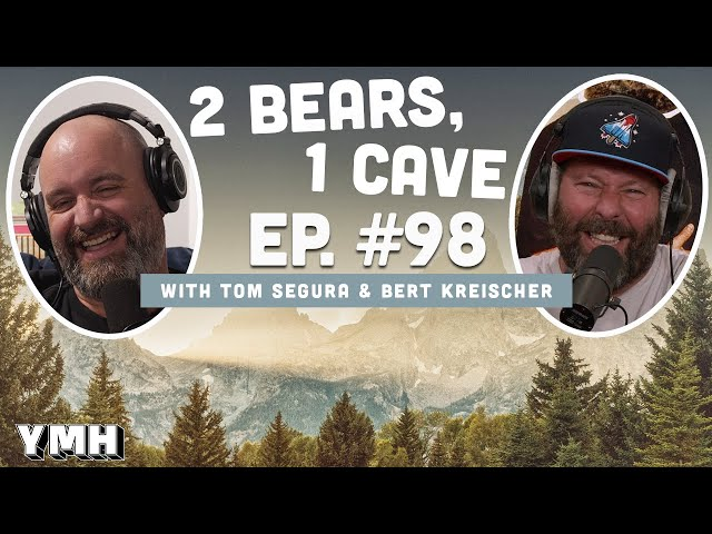 Ep. 98   2 Bears, 1 Cave w/ Tom Segura & Bert Kreischer