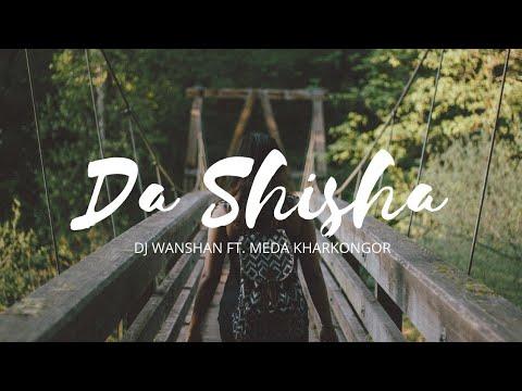DJ Wanshan ft. Meda Kharkongor - Da Shisha ( Music Lyrics )