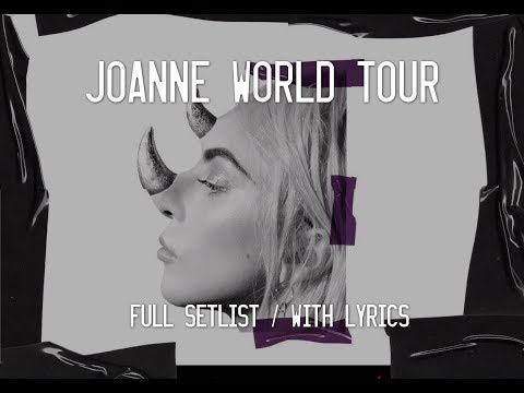LADY GAGA - JOANNE WORLD TOUR FULL CONCERT SETLIST (+ lyrics!)