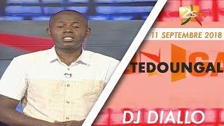 TEDOUNGAL DU 11 SEPTEMBRE 2018 AVEC DJ DIALLO