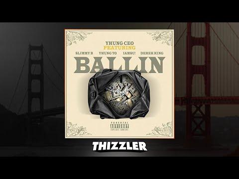Yhung CEO ft. SOB x RBE (Slimmy B., Yhung T.O), Iamsu!, & Derek King - Ballin' [Thizzler.com]