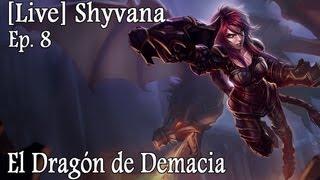 """LIVE   Ep 8   Shyvana """"El Dragón de Demacia"""""""
