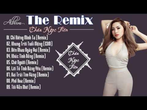 Châu Ngọc Tiên   Liên Khúc Nhạc Trẻ Remix 2016