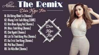 Châu Ngọc Tiên | Liên Khúc Nhạc Trẻ Remix 2016