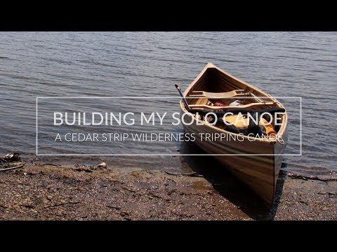 Building My Solo Wilderness Tripping Canoe - BEST CANOE EVER!