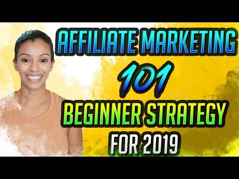 Affiliate Marketing 101 – Beginner Strategy For 2019
