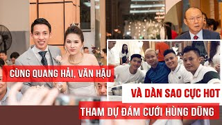 Quang Hải, Văn Hậu, Tiến Dũng ... cùng dàn tuyển thủ cực Hot tham dự đám cưới Đỗ Hùng Dũng