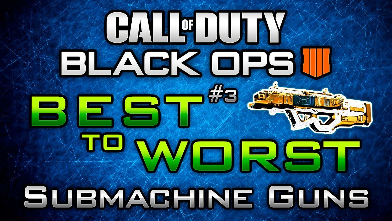 Bo4 Best To Worst 3 Submachine Guns In Cod Black Ops 4