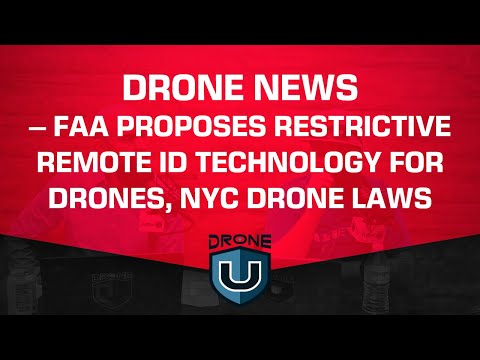 Drone News - FAA Proposes Restrictive Remote ID Technology For Drones, NYC Drone Laws