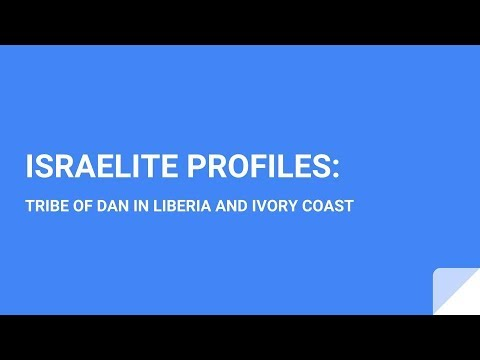 ISRAELITE PROFILES: TRIBE OF DAN IN LIBERIA AND IVORY COAST