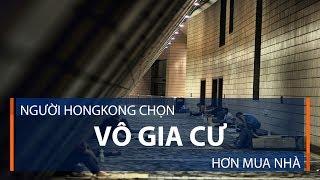 Người Hongkong chọn vô gia cư hơn mua nhà | VTC1