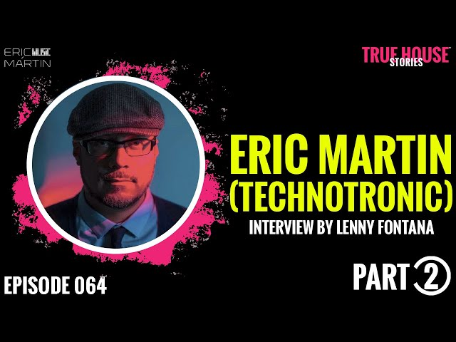 Eric Martin (Technotronic) interviewed by Lenny Fontana for True House Stories # 064 (Part 2)