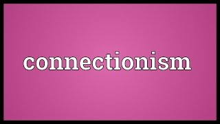 Connectionism Meaning