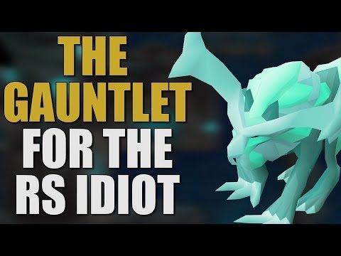 The Gauntlet Made Easy For The RuneScape Idiot [OSRS GUIDE 2019]