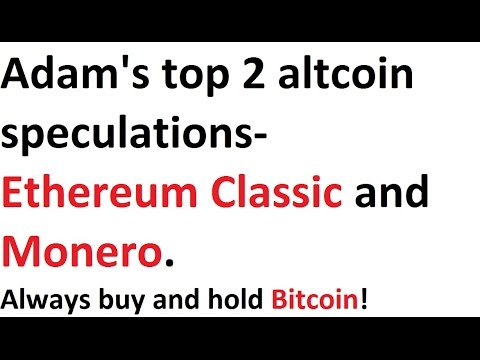Adams top 2 altcoin speculations ethereum classic and monero adams top 2 altcoin speculations ethereum classic and monero always buy and hold bitcoin youtube ccuart Choice Image