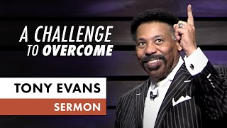 A Challenge to Overcome - Tony Evans Sermon