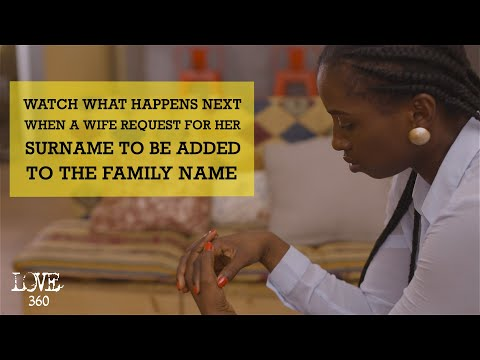 WATCH WHAT HAPPENS NEXT WHEN A WIFE REQUEST FOR HER SURNAME TO BE ADDED TO THE FAMILY NAME | LOVE360