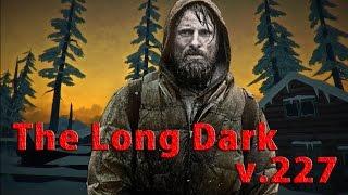 The Long Dark: Обзор на последнюю версию v.227