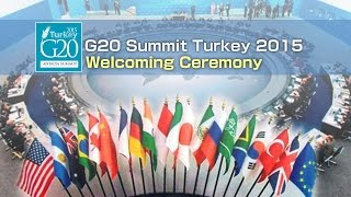 G20 Summit Turkey 2015 Welcoming Ceremony