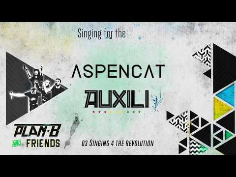 03- Plan B Feat Aspencat & Auxili:  Singing 4 The Revolution