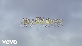 Yellow Days - How Can I Love You? (Official Video)