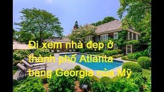 Đi xem nhà đẹp ở thành phố Atlanta bang Georgia của Mỹ
